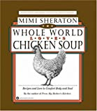 The Whole World Loves Chicken Soup: Recipes and Lore to Comfort Body and Soul