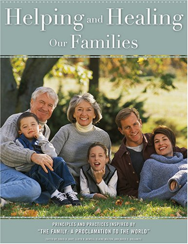Helping And Healing Our Families: Principles And Practices Insired By...