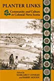 img - for Planter Links: Community and Culture in Colonial Nova Scotia (Planters Studies Series) book / textbook / text book