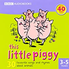 This Little Piggy: 30 Favourite Songs and Rhymes (       ABRIDGED) by BBC Audiobooks Narrated by Full Cast