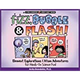 Fizz, Bubble & Flash!: Element Explorations & Atom Adventures for Hands-On Science Fun! (Williamson Kids Can!)