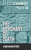 The Merchant of Death: A Mayan Mystery (The Cycle of Xhól Book 1)