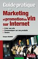 Guide pratique de marketing et promotion du vin sur Internet: Créer son site, communiquer sur ses produits, vendre