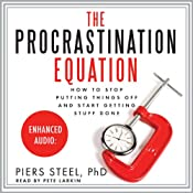 The Procrastination Equation: How to Stop Putting Things Off and Start Getting Stuff Done | [Piers Steel]