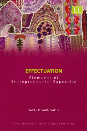 Effectuation: Elements of Entrepreneurial Expertise (New Horizons in Entrepreneurship)