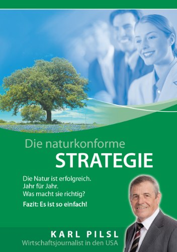 Pilsl Karl, Die naturkonforme Strategie