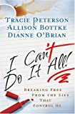I Can't Do It All: Breaking Free from the Lies that Control Us (0764200666) by Peterson, Tracie