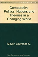Comparative Politics Nations and Theories in a Changing World by Lawrence C. Mayer
