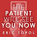 The Patient Will See You Now: The Future of Medicine Is in Your Hands Hörbuch von Eric Topol, MD Gesprochen von: Eric Michael Summerer