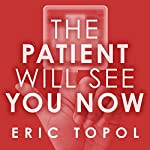 The Patient Will See You Now: The Future of Medicine Is in Your Hands | Eric Topol, MD