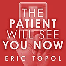 The Patient Will See You Now: The Future of Medicine Is in Your Hands | Livre audio Auteur(s) : Eric Topol, MD Narrateur(s) : Eric Michael Summerer