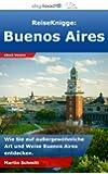 ReiseKnigge: Buenos Aires - Wie Sie auf au�ergew�hnliche Art und Weise Buenos Aires entdecken.