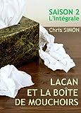 Lacan et la bo�te de mouchoirs - Saison 2: Saison 2 - L'int�grale