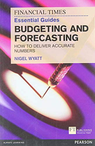 The Financial Times Essential Guide to Budgeting and Forecasting:How  to Deliver Accurate Numbers (The FT Guides)