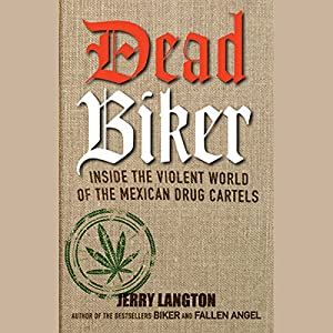 Dead Biker: Inside the Violent World of the Mexican Drug Cartels | [Jerry Langton]