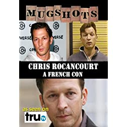 Mugshots: Chris Rocancourt - A French Con  (Amazon.com exclusive)