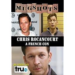 Mugshots: Chris Rocancourt - A French Con  (Amazon.com exclusive)