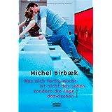"""Was mich fertig macht, ist nicht das Leben, sondern die Tage dazwischen: Romanvon """"Michel Birb�k"""""""