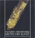 Image de Hundert Meisterwerke keltischer Kunst: Schmuck und Kunsthandwerk zwischen Rhein und M