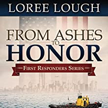 From Ashes to Honor: First Responders Series, Book 1 (       UNABRIDGED) by Loree Lough Narrated by Aaron Abano, Margarite Vine