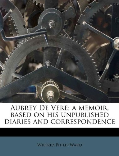 Aubrey De Vere; a memoir, based on his unpublished diaries and correspondence