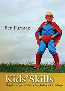 Kids' Skills - Playful and practical solution-finding with children Ben Furman