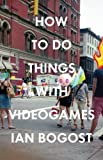 Image of How to Do Things with Videogames (Electronic Mediations)