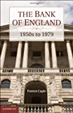 The Bank of England: 1950s to 1979 (Studies in Macroeconomic History)