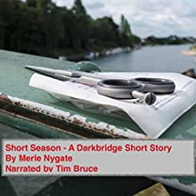 Short Season: A Darkbridge Short Story (       UNABRIDGED) by Merle Nygate Narrated by Tim Bruce