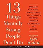 13 Things Mentally Strong People Don't Do CD: Take Back Your Power, Embrace Change, Face Your Fears, and Train Your Brain for Happiness and Success
