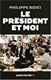 echange, troc Philippe Ridet - Le président et moi