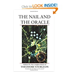 The Nail and the Oracle: Volume XI: The Complete Stories of Theodore Sturgeon (v. 11) by Theodore Sturgeon,&#32;Paul Williams and Harlan Ellison