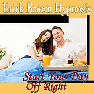 Start Your Day Off Right Hypnosis Speech