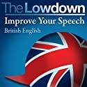 The Lowdown: Improve Your Speech - British English (       UNABRIDGED) by David Gwillam, Deirdre Morris Narrated by Jamie Glover