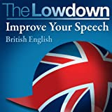 The Lowdown: Improve Your Speech - British English (Unabridged)by David Gwillim