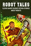 img - for Robot Tales: Eleven Short Science Fiction Stories About Robots book / textbook / text book