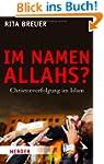 Im Namen Allahs?: Christenverfolgung...