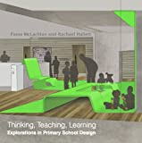 img - for Thinking, Teaching, Learning: Explorations in Primary School Design by Fiona McLachlan (2009-10-19) book / textbook / text book