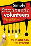 Simply Strategic Volunteers: Empowering People for Ministry unknown Edition by Tony Morgan, Tim Stevens (2005)