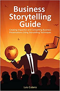 Business Storytelling Guide: Creating Business Presentations Using Storytelling Techniques