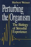 img - for Perturbing the Organism: The Biology of Stressful Experience (The John D. and Catherine T. MacArthur Foundation Series on Mental Health and De) book / textbook / text book