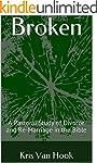Broken: A Pastoral Study of Divorce a...