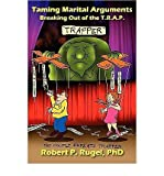 img - for { [ TAMING MARITAL ARGUMENTS: BREAKING OUT OF THE T.R.A.P. [ TAMING MARITAL ARGUMENTS: BREAKING OUT OF THE T.R.A.P. BY RUGEL, ROBERT P ( AUTHOR ) JUN-01-2010[ TAMING MARITAL ARGUMENTS: BREAKING OUT OF THE T.R.A.P. [ TAMING MARITAL ARGUMENTS: BREAKING OUT OF THE T.R.A.P. BY RUGEL, ROBERT P ( AUTHOR ) JUN-01-2010 ] BY RUGEL, ROBERT P ( AUTHOR )JUN-01-2010 PAPERBACK ] } Rugel, Robert P ( AUTHOR ) Jun-01-2010 Paperback book / textbook / text book