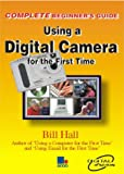 (The Complete Beginners Guide To) Using a Digital Camera for the First Time Bill Hall