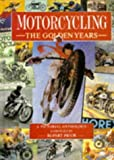 img - for Motorcycling the Golden Years a Pictorial Anthology: The Golden Years : A Pictorial Anthology book / textbook / text book