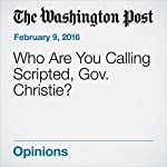 Who Are You Calling Scripted, Gov. Christie?   Marc A. Thiessen