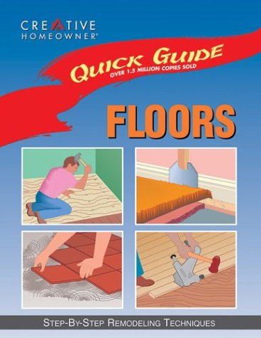 Quick Guide: Floors: Step-by-Step Remodeling Techniques