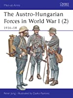 The Austro-Hungarian Forces in World War I: 1916-18 v. 2 (Men-at-Arms)