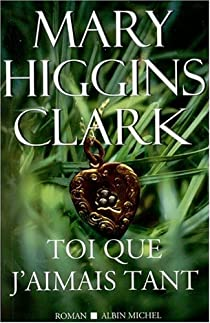 Toi que j'aimais tant par Higgins Clark