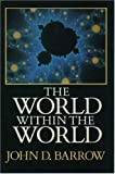 The World Within the World (0198519796) by Barrow, John D.